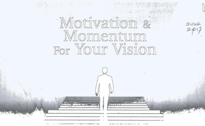 Motivation & Momentum For Your Vision